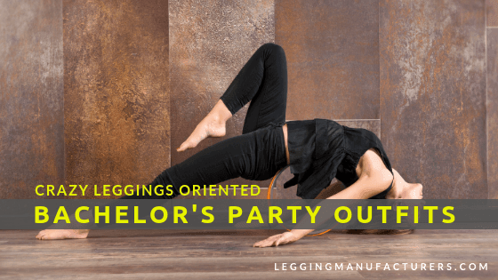 Crazy Leggings Oriented Bachelor S Party Outfits